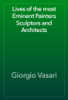 Giorgio Vasari - Lives of the most Eminent Painters Sculptors and Architects artwork