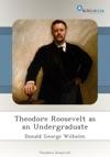 Theodore Roosevelt As An Undergraduate