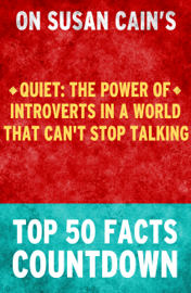 Quiet : The Power of Introverts in a World That Can't Stop Talking - Top 50 Facts Countdown book