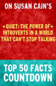 Quiet : The Power of Introverts in a World That Can't Stop Talking - Top 50 Facts Countdown Summary