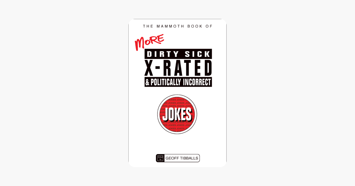The Mammoth Book of Dirty, Sick, X-Rated & Politically Incorrect Jokes