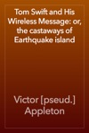 Tom Swift And His Wireless Message Or The Castaways Of Earthquake Island