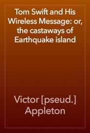 TOM SWIFT AND HIS WIRELESS MESSAGE: OR, THE CASTAWAYS OF EARTHQUAKE ISLAND
