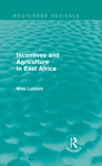 Incentives And Agriculture In East Africa Routledge Revivals
