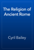 Cyril Bailey - The Religion of Ancient Rome artwork