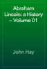 John Hay - Abraham Lincoln: a History — Volume 01 artwork