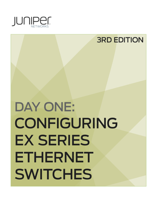 Day One: Configuring EX Series Ethernet Switches, Second Edition - Yong Kim book