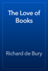 Richard de Bury - The Love of Books artwork