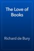 Richard de Bury - The Love of Books artwork