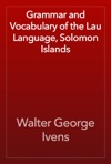 Grammar And Vocabulary Of The Lau Language Solomon Islands