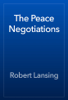 Robert Lansing - The Peace Negotiations artwork