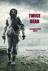 Twice Dead The Zombie Crisis--Book 1