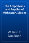 The Amphibians and Reptiles of Michoacán, México