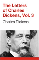 The Letters of Charles Dickens, Volume 1