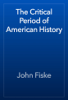 John Fiske - The Critical Period of American History artwork