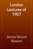 Annie Wood Besant - London Lectures of 1907 artwork