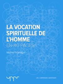 La vocation spirituelle de l'homme  - En 40 pages