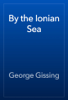 George Gissing - By the Ionian Sea artwork