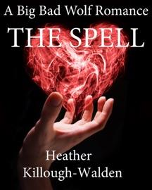 The Spell (a Big Bad Wolf romance, book three) - Heather Killough-Walden Book