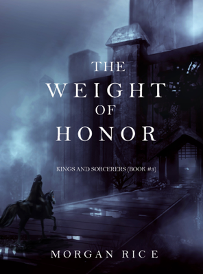 The Weight of Honor (Kings and Sorcerers--Book 3) - Morgan Rice book