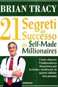 21 Segreti del successo dei self-made millionaires da Brian Tracy
