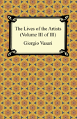 The Lives of the Artists (Volume III of III)