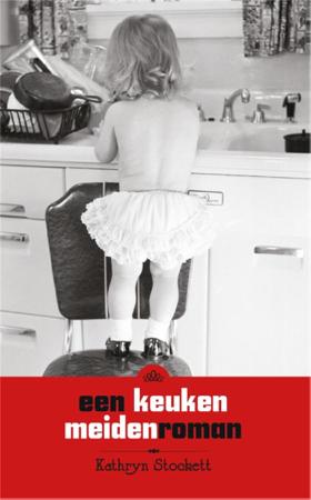 Een keukenmeidenroman - Kathryn Stockett