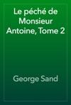 Le Pch De Monsieur Antoine Tome 2