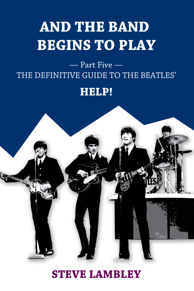 And the Band Begins to Play. Part Five: The Definitive Guide to the Beatles' Help!