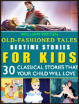 Bedtime stories for Kids: The Junior Classics: Old-Fashioned Tales