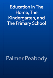 Education in The Home, The Kindergarten, and The Primary School book