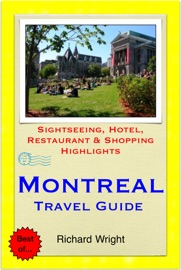 MONTREAL & QUEBEC CITY, CANADA TRAVEL GUIDE - SIGHTSEEING, HOTEL, RESTAURANT & SHOPPING HIGHLIGHTS (ILLUSTRATED)