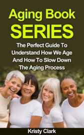 Download of Aging Book Series - The Perfect Guide To Understand How We Age And How To Slow Down The Aging Process. PDF eBook