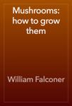 Mushrooms: how to grow them
