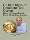 On The Origin Of Continents And Oceans Book 1 Empirical Small Earth Modelling Studies