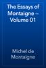 Michel de Montaigne - The Essays of Montaigne — Volume 01 artwork