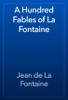 Jean de La Fontaine - A Hundred Fables of La Fontaine artwork