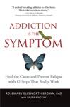 Addiction Is The Symptom