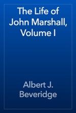 The Life Of John Marshall, Volume I