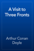 Arthur Conan Doyle - A Visit to Three Fronts artwork