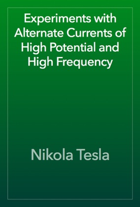 Experiments with Alternate Currents of High Potential and High Frequency image
