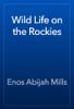 Enos Abijah Mills - Wild Life on the Rockies artwork