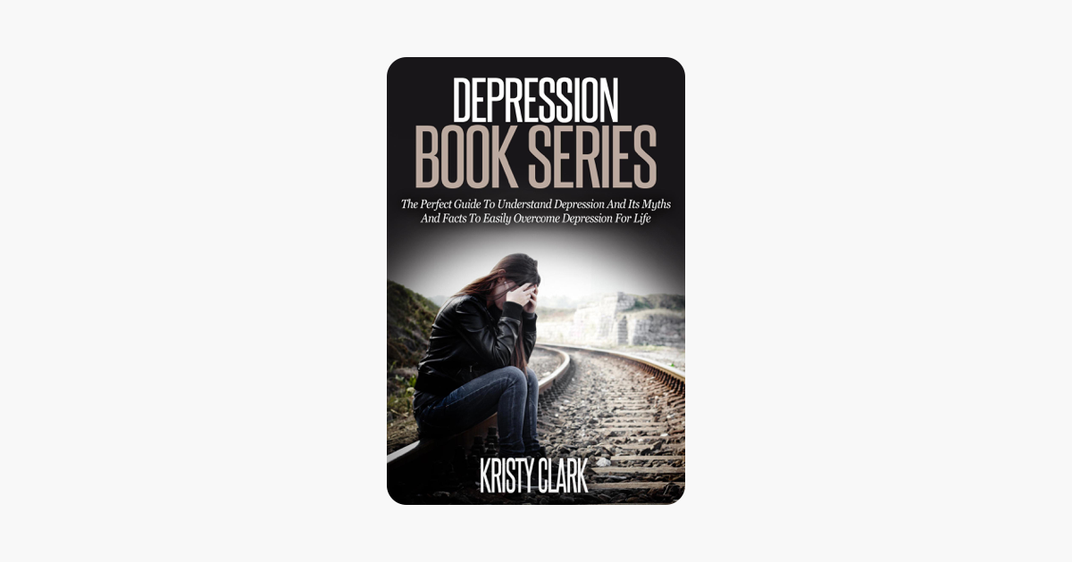 Depression Book Series - The Perfect Guide to Understand Depression and  Its Myths and Facts to Easily Overcome Depression for Life
