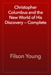 Christopher Columbus And The New World Of His Discovery  Complete