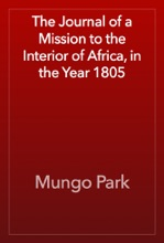 The Journal Of A Mission To The Interior Of Africa, In The Year 1805