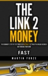 The Link 2 Money The Beginners Step By Step Process Of Actually Setting Up An Online Business And Working From Homefast