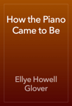 How the Piano Came to Be