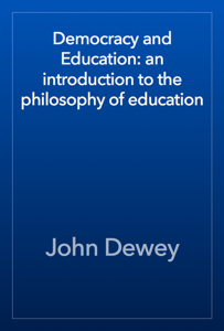 Democracy and Education: an introduction to the philosophy of education Book Review