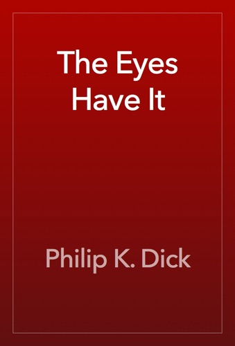Philip K. Dick - The Eyes Have It