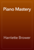 Harriette Brower - Piano Mastery artwork